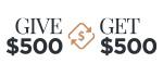Give $500, Get $500 Referral Program
